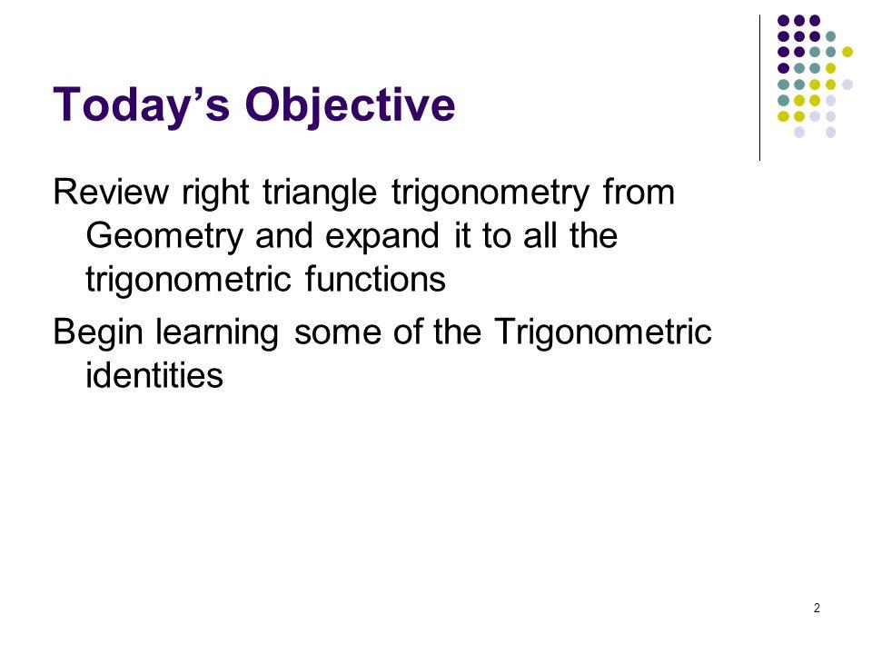 Evaluate trigonometric functions of acute angles.Use fundamental trigonometric identities.