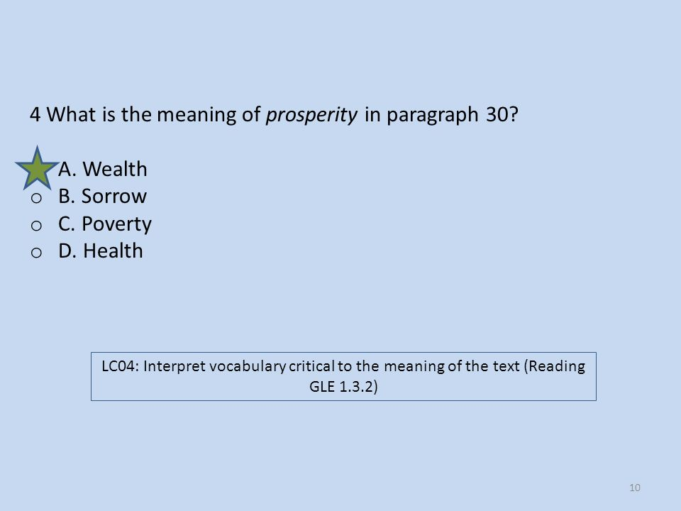 4 What is the meaning of prosperity in paragraph 30? o A. Wealth o B. Sorrow o C. Poverty o D. Health LC04: Interpret vocabulary critical to the meani
