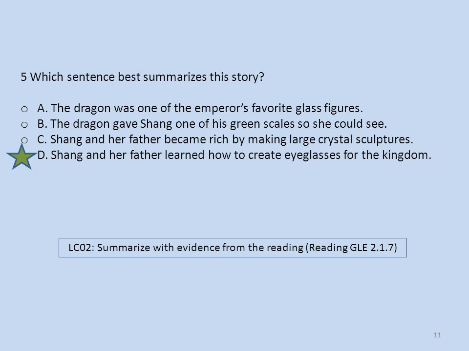5 Which sentence best summarizes this story? o A. The dragon was one of the emperors favorite glass figures. o B. The dragon gave Shang one of his gre