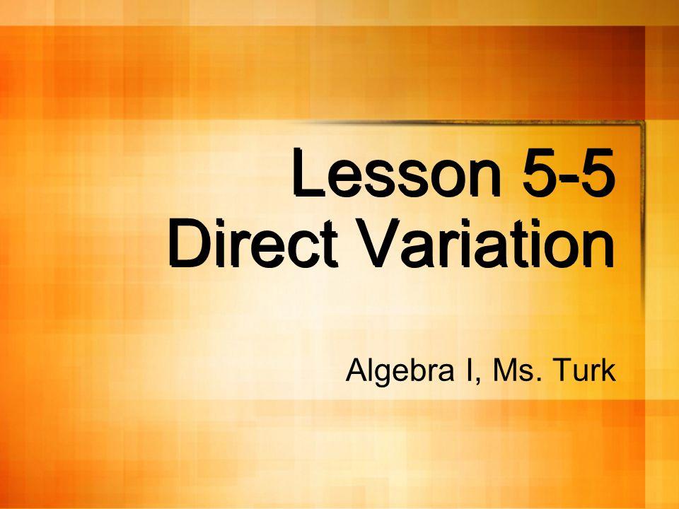 Lesson 5-5 Direct Variation Algebra I, Ms. Turk