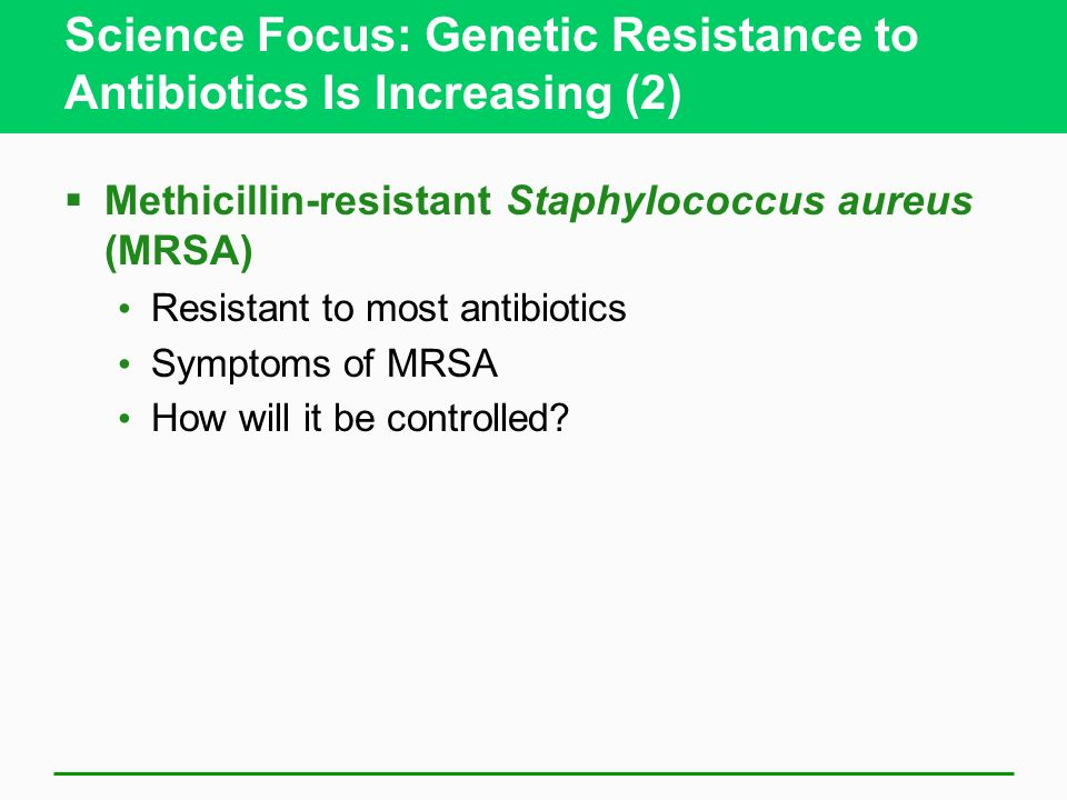 Science Focus: Genetic Resistance to Antibiotics Is Increasing (2) Methicillin-resistant Staphylococcus aureus (MRSA) Resistant to most antibiotics Sy