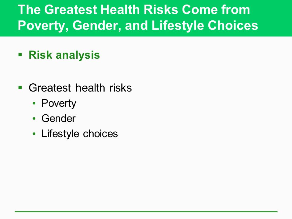 The Greatest Health Risks Come from Poverty, Gender, and Lifestyle Choices Risk analysis Greatest health risks Poverty Gender Lifestyle choices