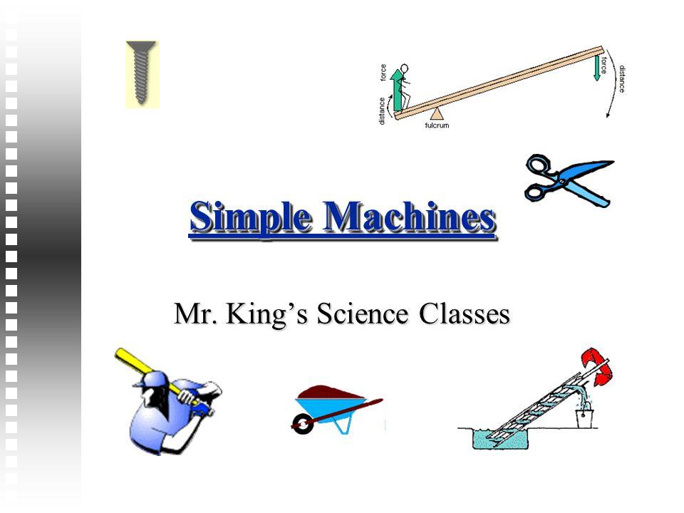 Simple Machines Mr. Kings Science Classes