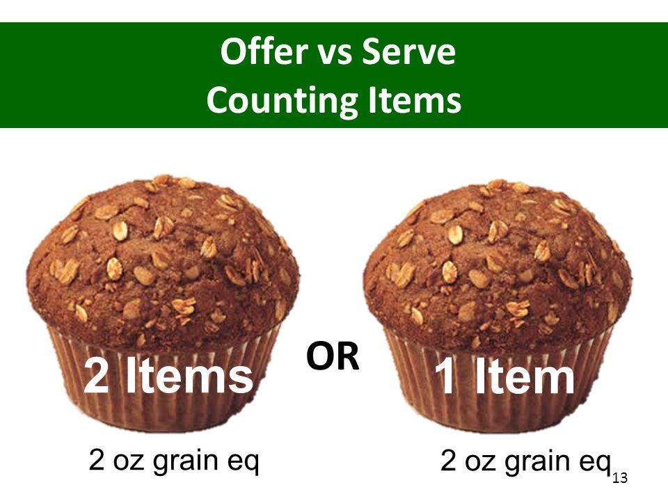 Offer vs Serve Counting Items 2 oz grain eq 2 Items 13 2 oz grain eq 1 Item OR