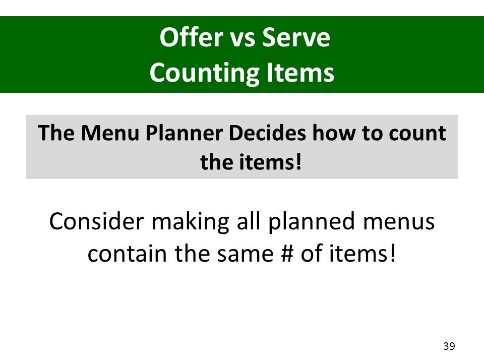 Offer vs Serve Counting Items The Menu Planner Decides how to count the items! 39 Consider making all planned menus contain the same # of items!