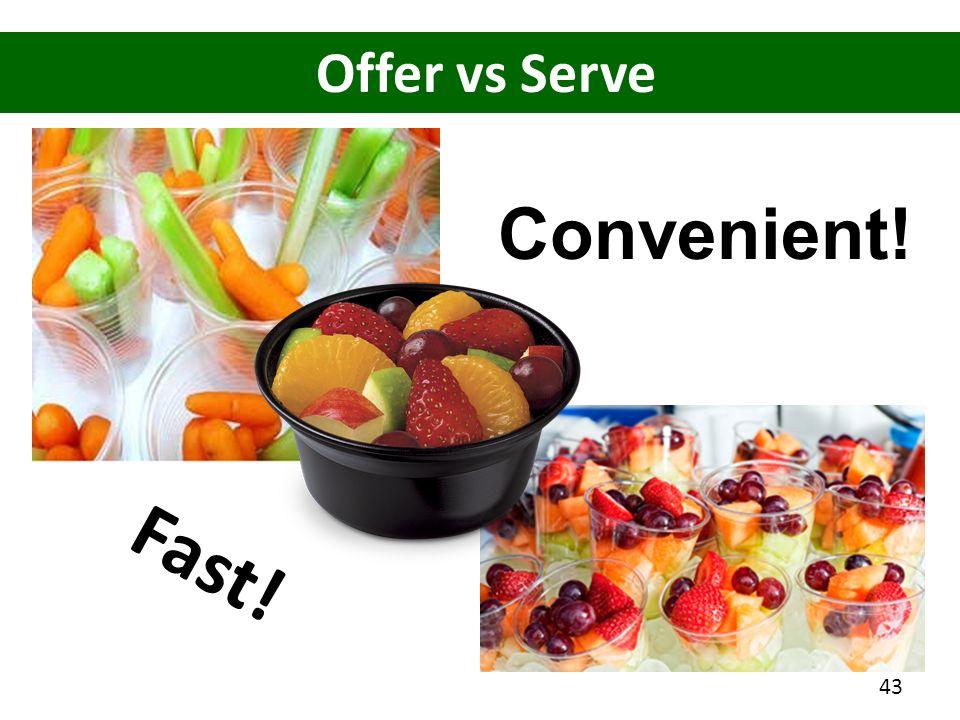 Offer vs Serve Fast! Convenient! 43