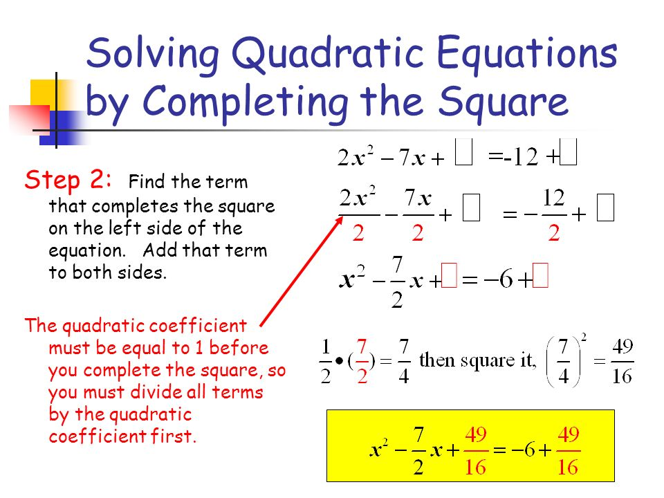 Completing the Square-Example #2 Solve the following equation by completing the square: Step 1: Move quadratic term, and linear term to left side of t
