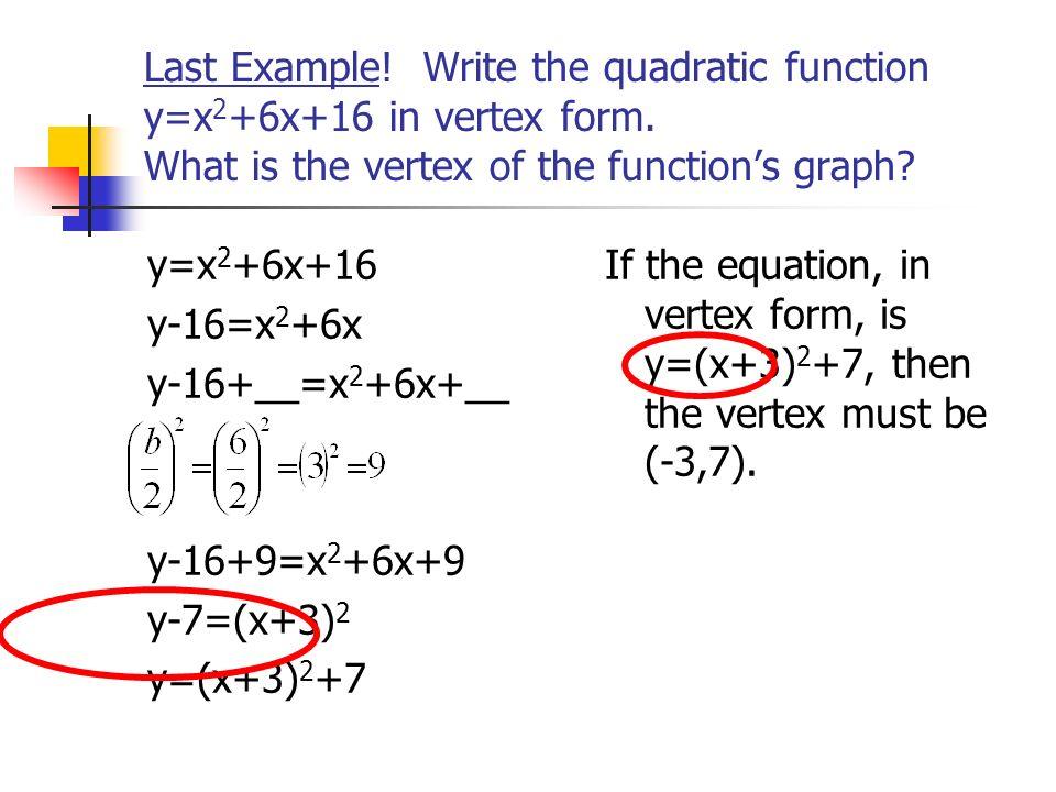 More Examples! 5x 2 -10x+30=0 x 2 -2x+6=0 x 2 -2x=-6 x 2 -2x+__=-6+__ x 2 -2x+1=-6+1 (x-1) 2 =-5 3x 2 -12x+18=0 x 2 -4x+6=0 x 2 -4x=-6 x 2 -4x+__=-6+_