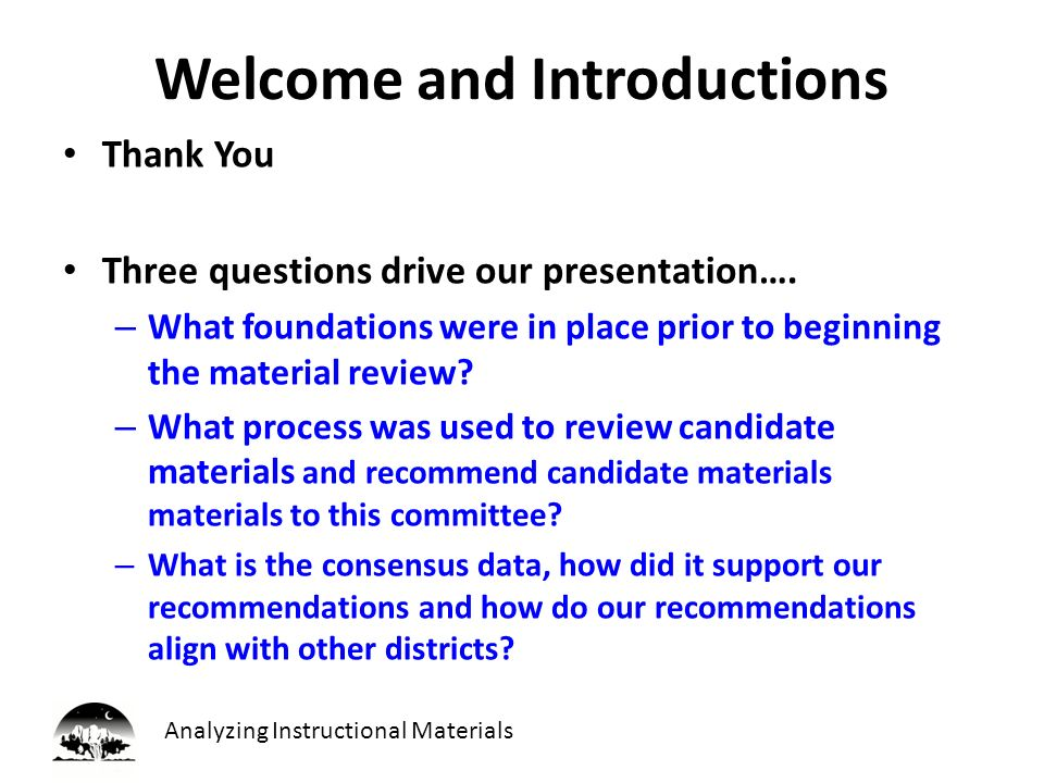 Analyzing Instructional Materials Thank You For this Time Inquiry I, II & II were selected by the committee A research based process was used in the review A strong sense of collaboration and a change in culture about science instruction was developed during the process We are truly looking forward to implementing these materials in the fall Questions