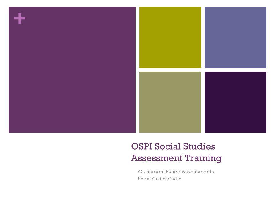 + OSPI Social Studies Assessment Training Classroom Based Assessments Social Studies Cadre