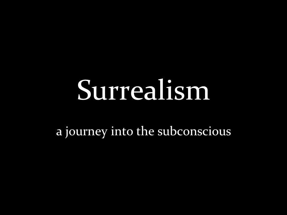 Surrealism a journey into the subconscious