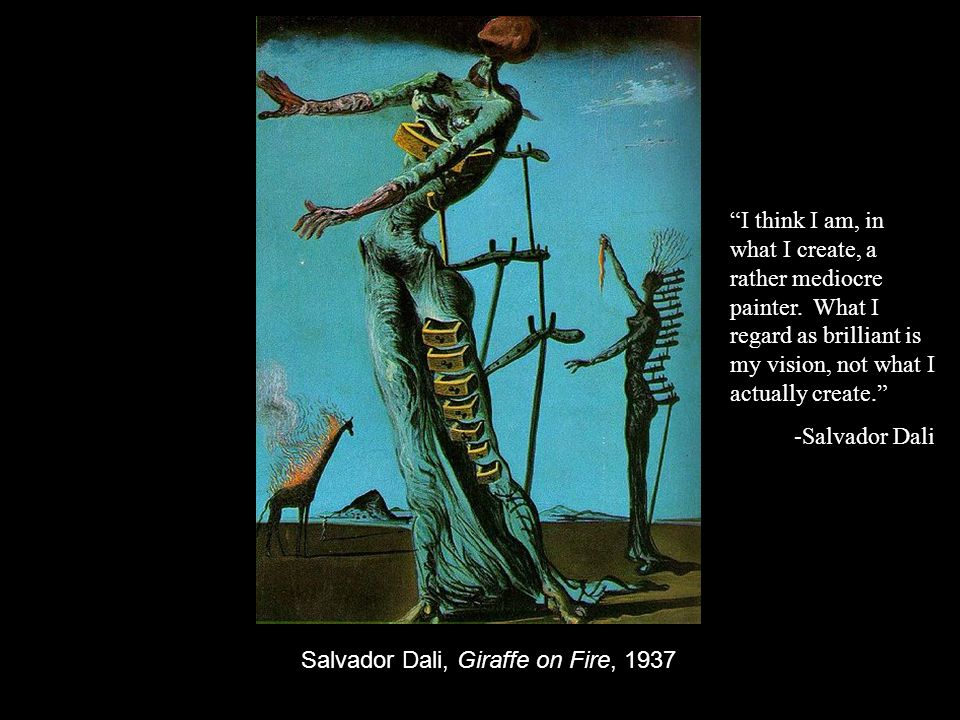 I think I am, in what I create, a rather mediocre painter. What I regard as brilliant is my vision, not what I actually create. -Salvador Dali Salvado