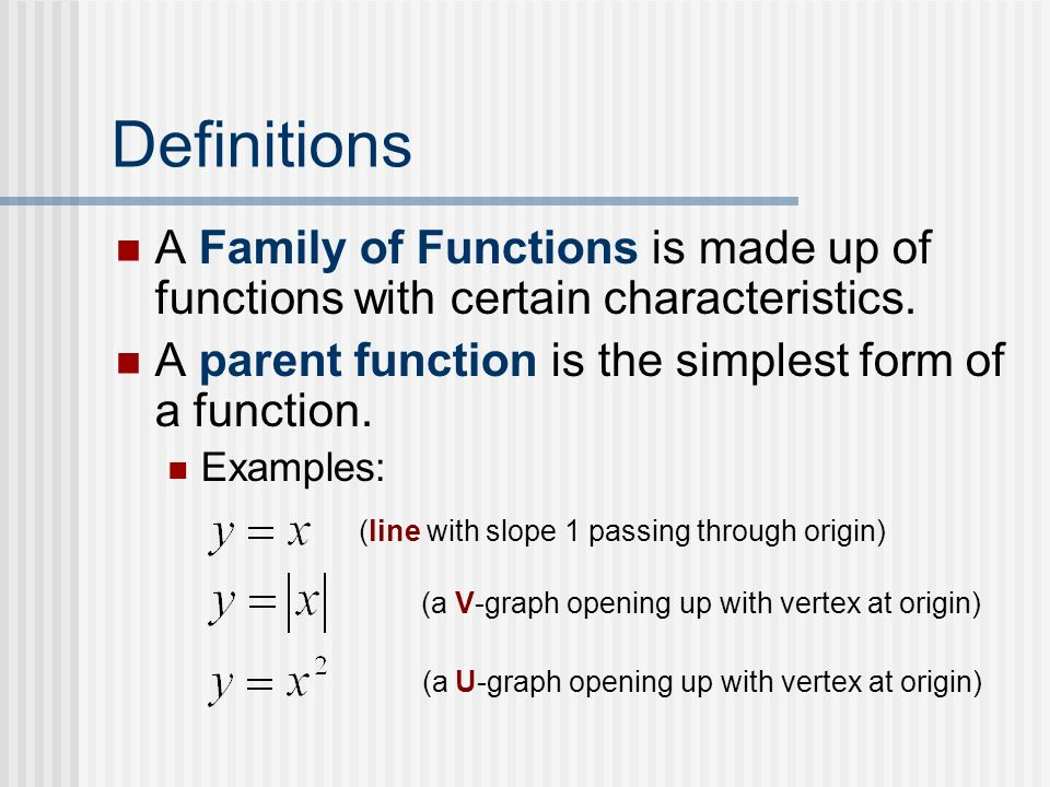 Definitions A Family of Functions is made up of functions with certain characteristics.