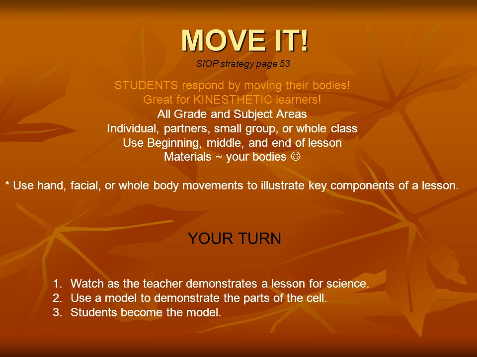 MOVE IT. SIOP strategy page 53 STUDENTS respond by moving their bodies.