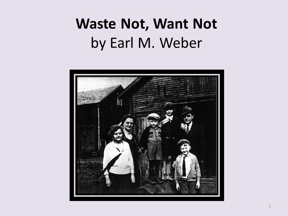 Waste Not, Want Not by Earl M. Weber 1