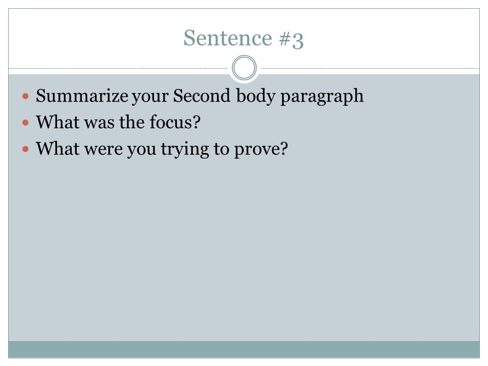 Sentence #3 Summarize your Second body paragraph What was the focus? What were you trying to prove?