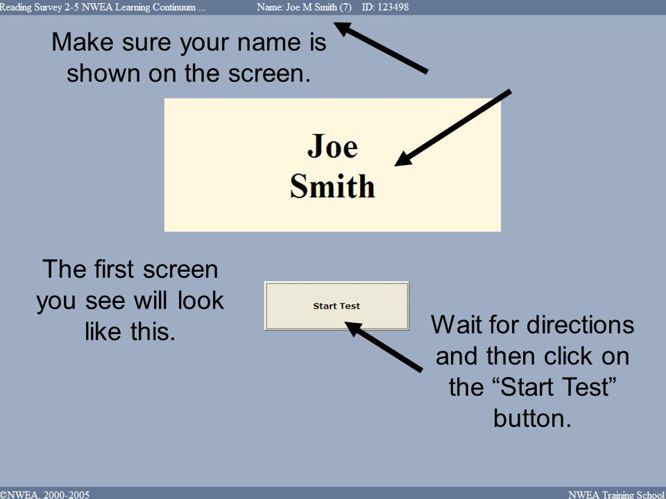 The first screen you see will look like this. Make sure your name is shown on the screen. Wait for directions and then click on the Start Test button.