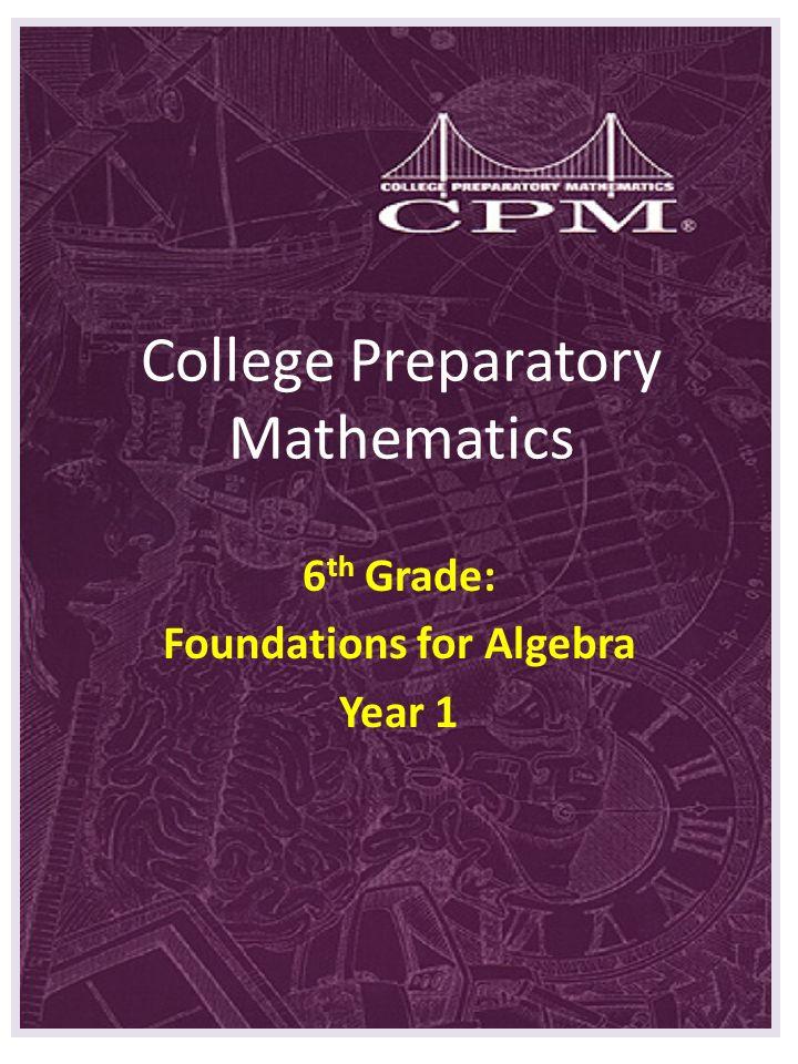 College Preparatory Mathematics 6 th Grade: Foundations for Algebra Year 1