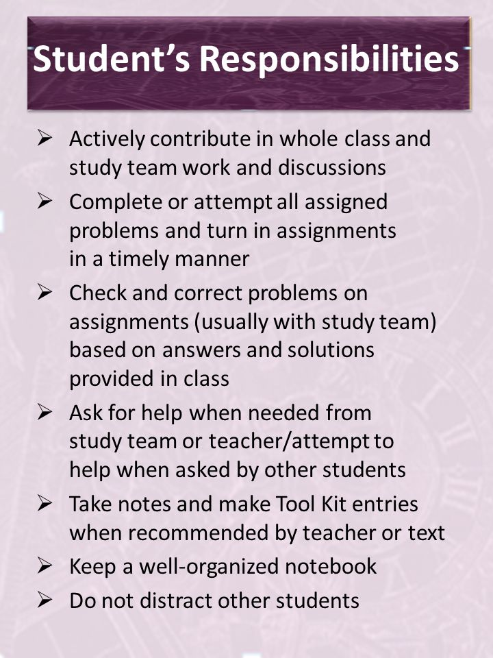 Students Responsibilities Actively contribute in whole class and study team work and discussions Complete or attempt all assigned problems and turn in