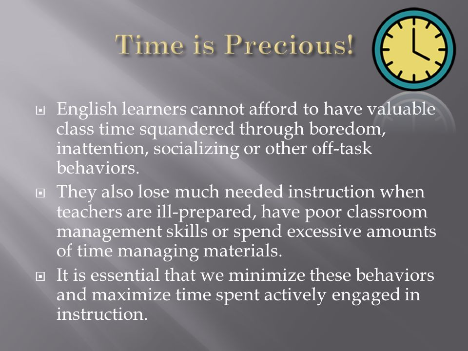 English learners cannot afford to have valuable class time squandered through boredom, inattention, socializing or other off-task behaviors. They also