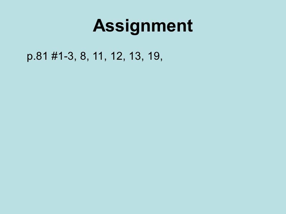Assignment p.81 #1-3, 8, 11, 12, 13, 19,