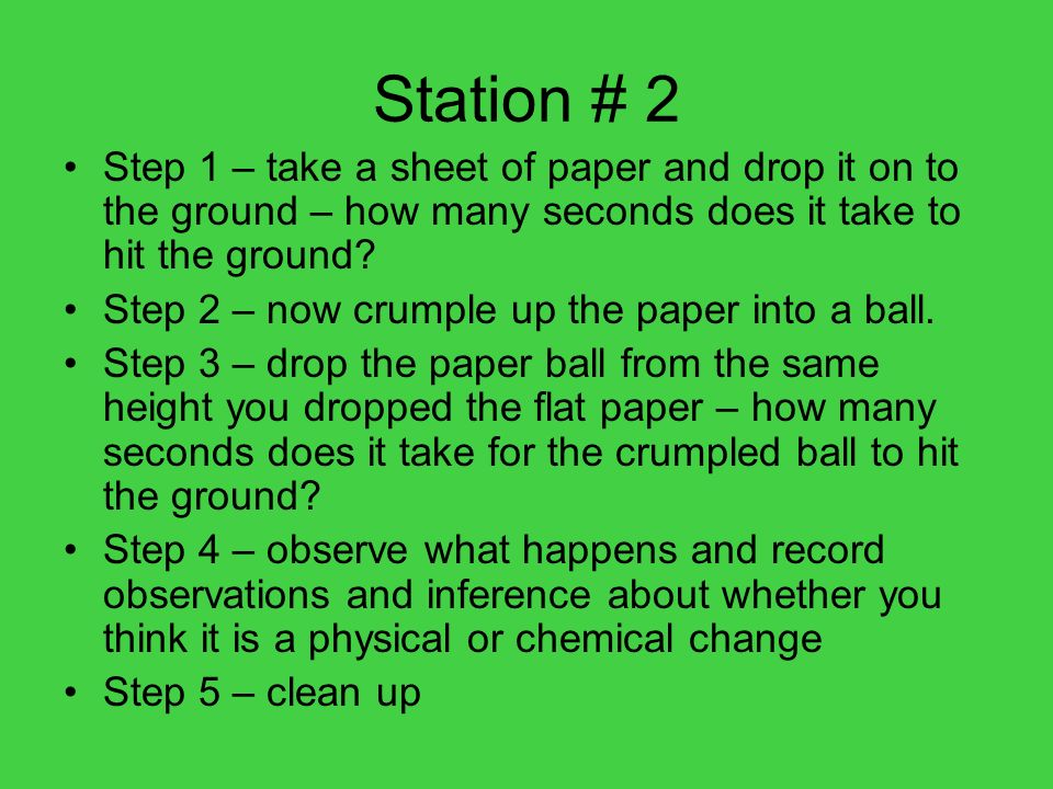 Station # 2 Step 1 – take a sheet of paper and drop it on to the ground – how many seconds does it take to hit the ground? Step 2 – now crumple up the