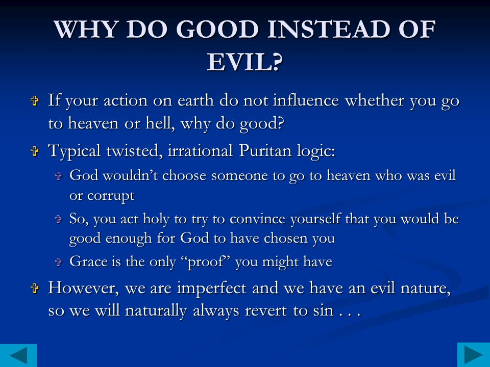 WHY DO GOOD INSTEAD OF EVIL.