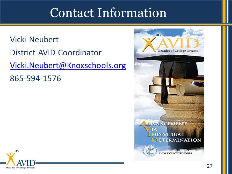 27 Vicki Neubert District AVID Coordinator Vicki.Neubert@Knoxschools.org 865-594-1576 Contact Information