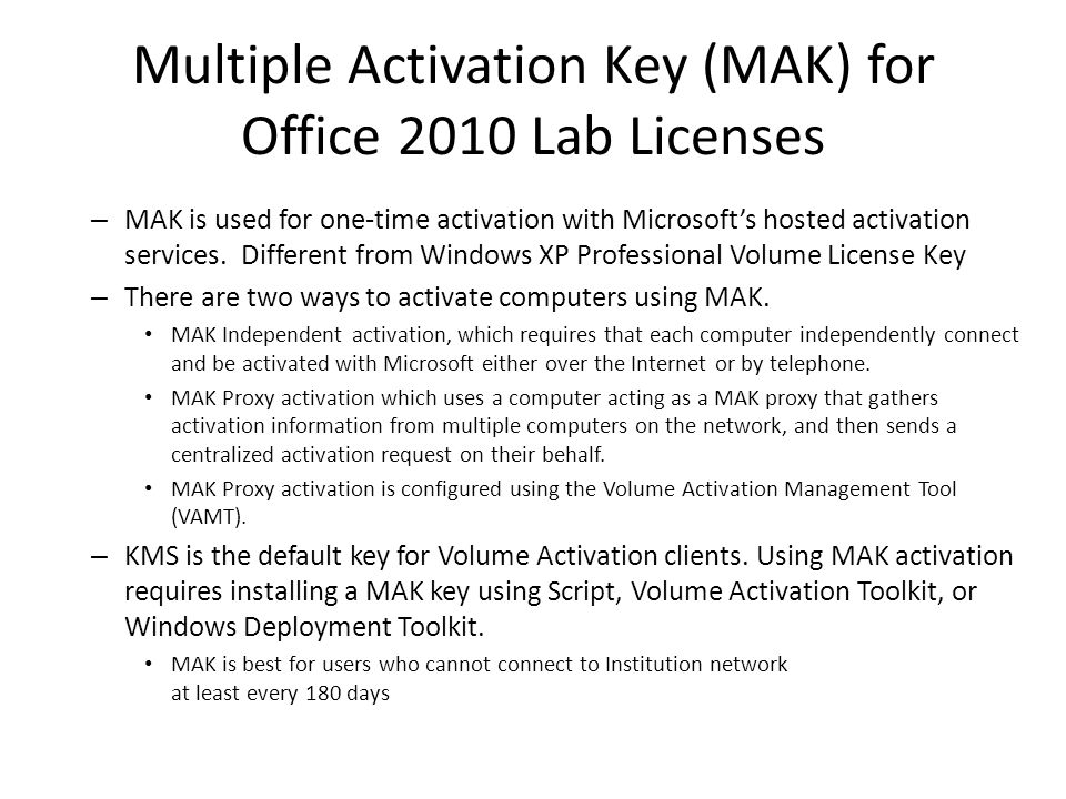 KMS Host One KMS host for Windows and Office Highly scalable service (100s of thousands) Supported KMS host Operating Systems: Operating SystemOfficeWindows Windows Server 2003 Windows Vista Windows Server 2008 Windows 7 (Volume License edition) Windows Server 2008 R2