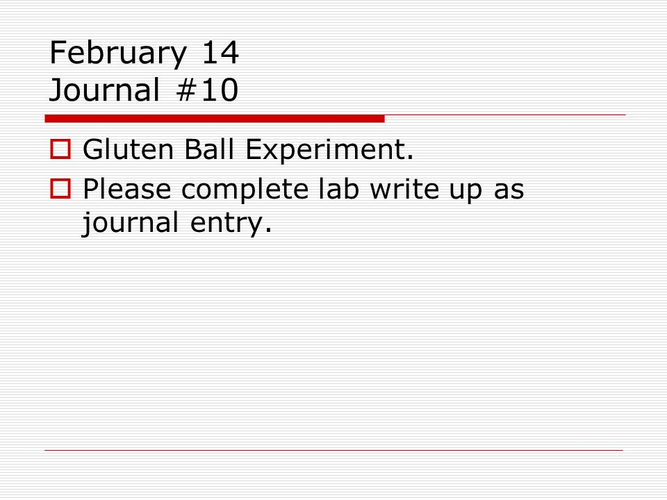 February 14 Journal #10 Gluten Ball Experiment. Please complete lab write up as journal entry.