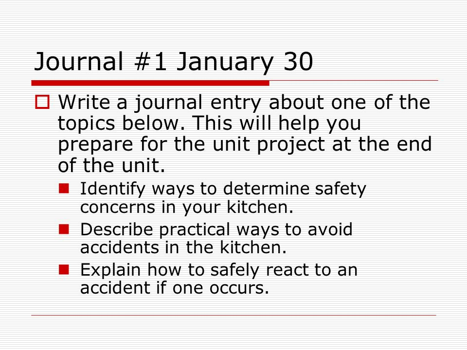 Journal #1 January 30 Write a journal entry about one of the topics below. This will help you prepare for the unit project at the end of the unit. Ide