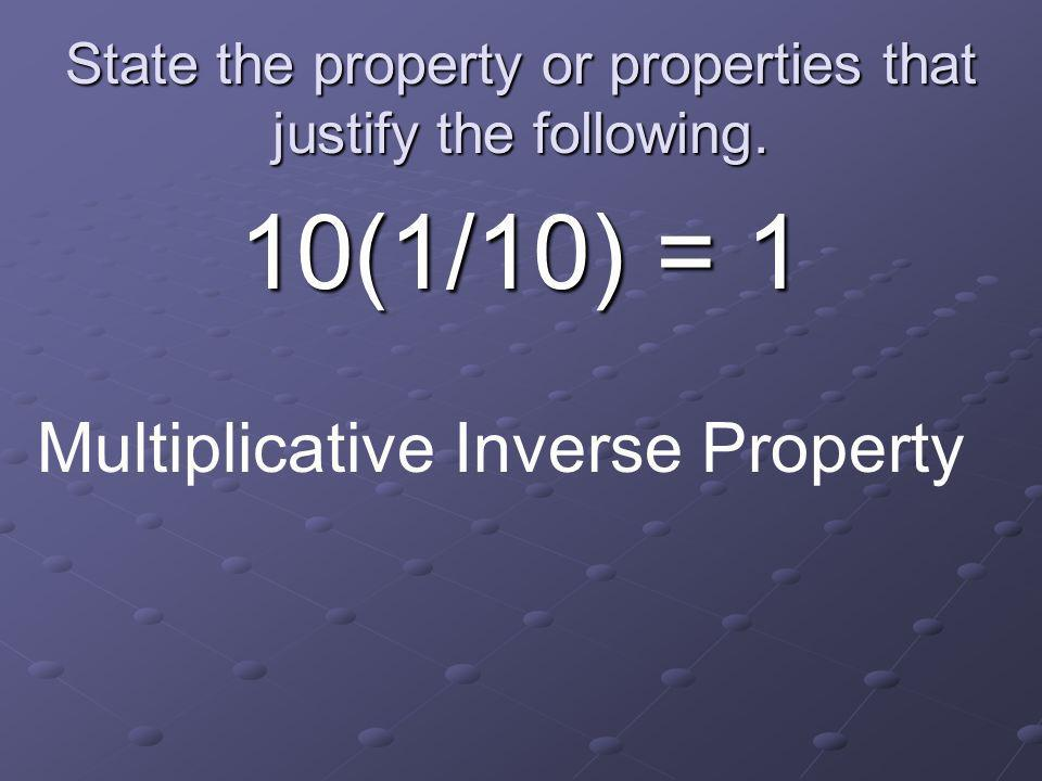 State the property or properties that justify the following. 3 + 2 = 2 + 3 Commutative Property