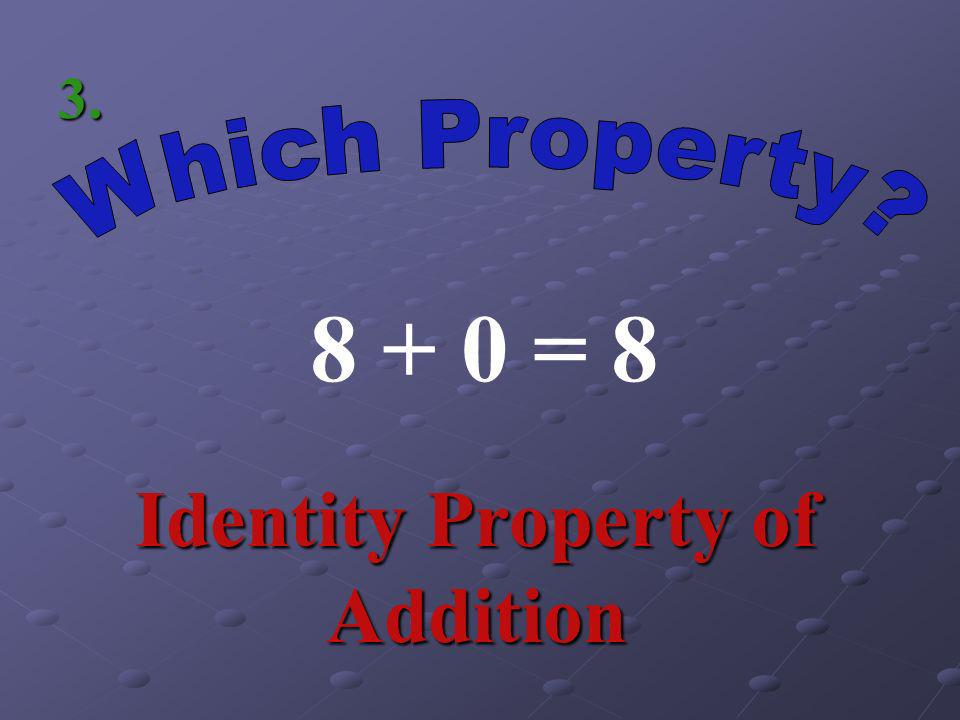 3 + 7 = Commutative Property of Addition 2.