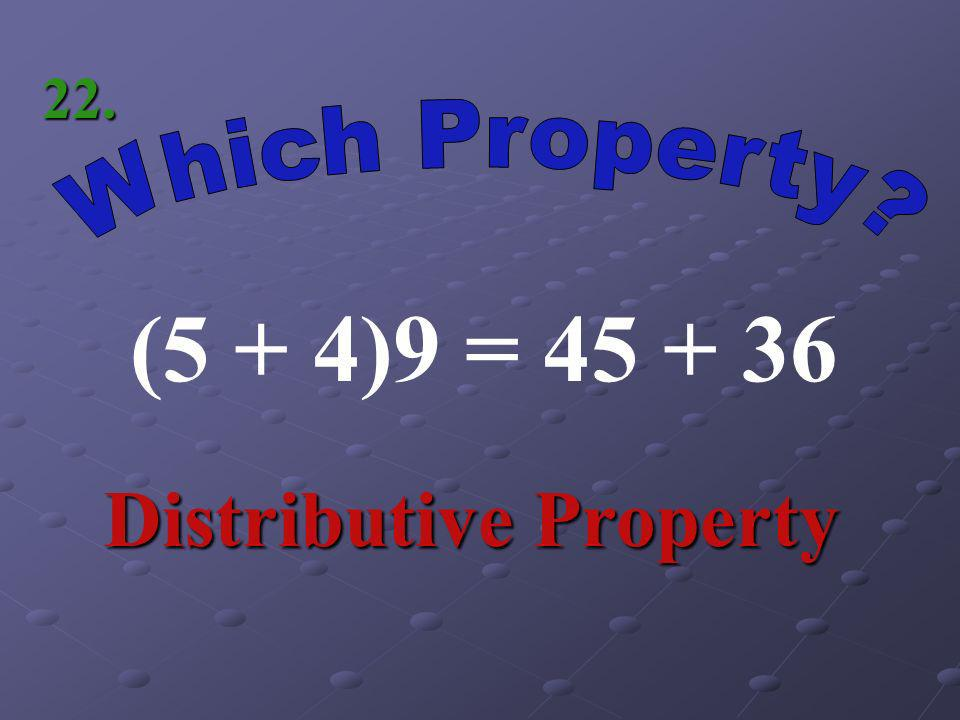 7 + (-5) = Commutative Property of Addition 21.