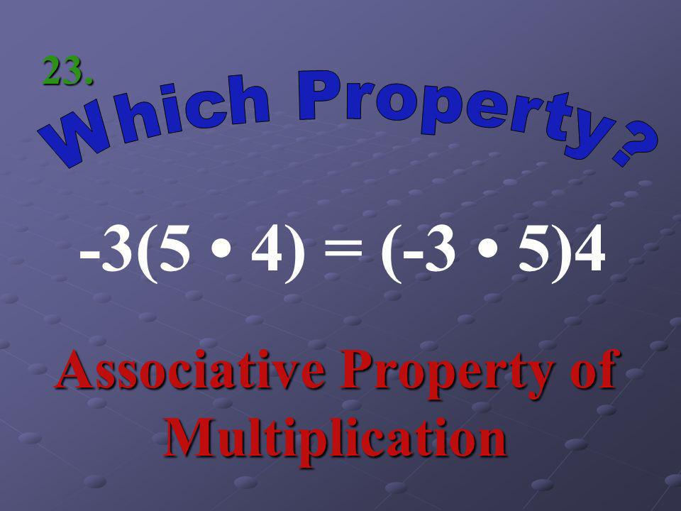 (5 + 4)9 = Distributive Property 22.