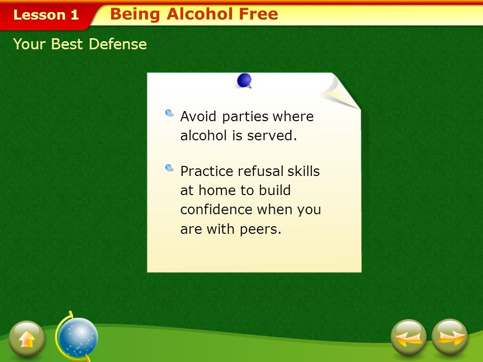 Lesson 1 Strategies for Preventing Use of Alcohol If you find yourself in a situation where alcohol is present, be assertive: Refuse to drink. Leave t