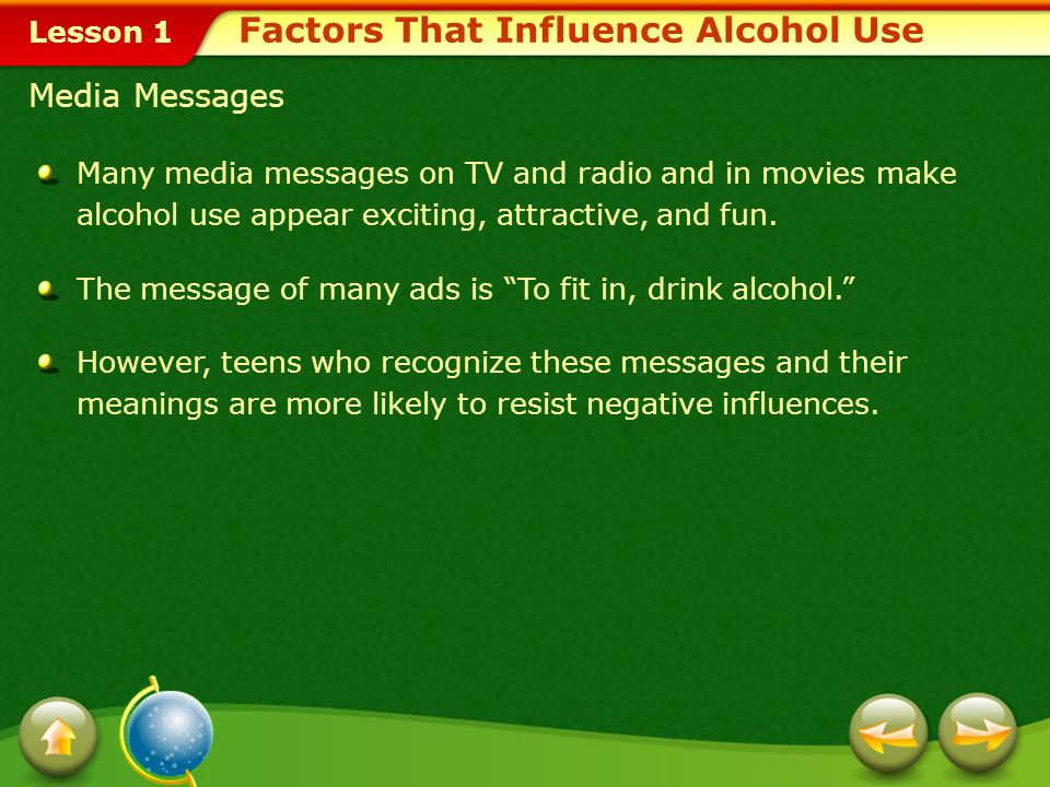 Lesson 1 Family Family members can help teens be alcohol free. Parents who discourage and avoid the use of alcohol are more likely to have teens who d