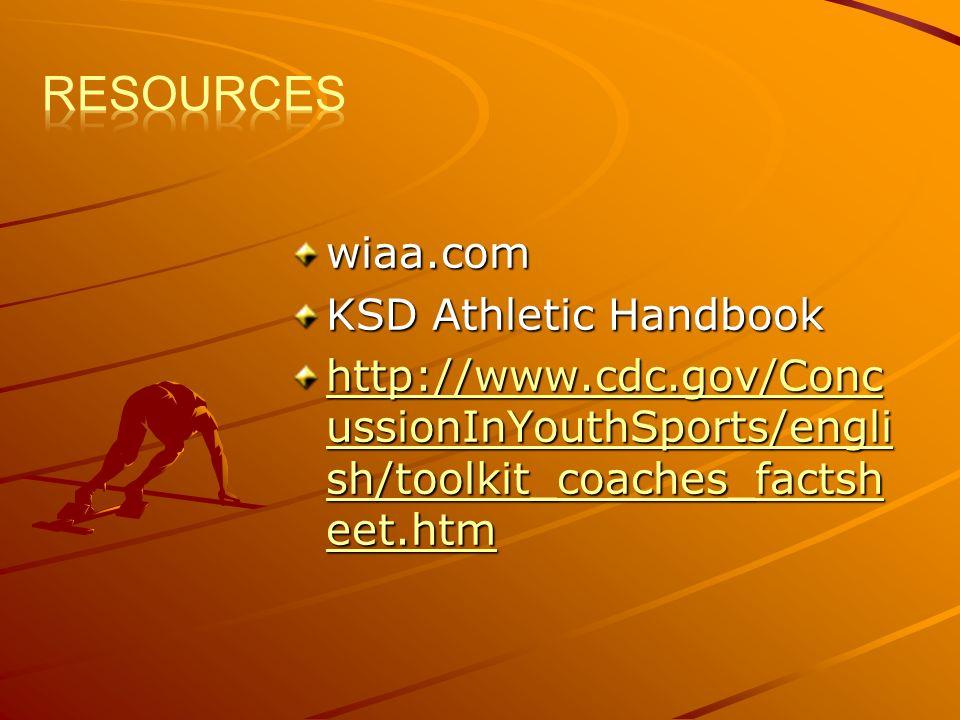 wiaa.com KSD Athletic Handbook http://www.cdc.gov/Conc ussionInYouthSports/engli sh/toolkit_coaches_factsh eet.htm http://www.cdc.gov/Conc ussionInYouthSports/engli sh/toolkit_coaches_factsh eet.htm