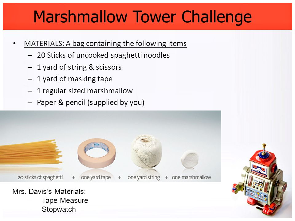Marshmallow Tower Challenge MATERIALS: A bag containing the following items – 20 Sticks of uncooked spaghetti noodles – 1 yard of string & scissors –
