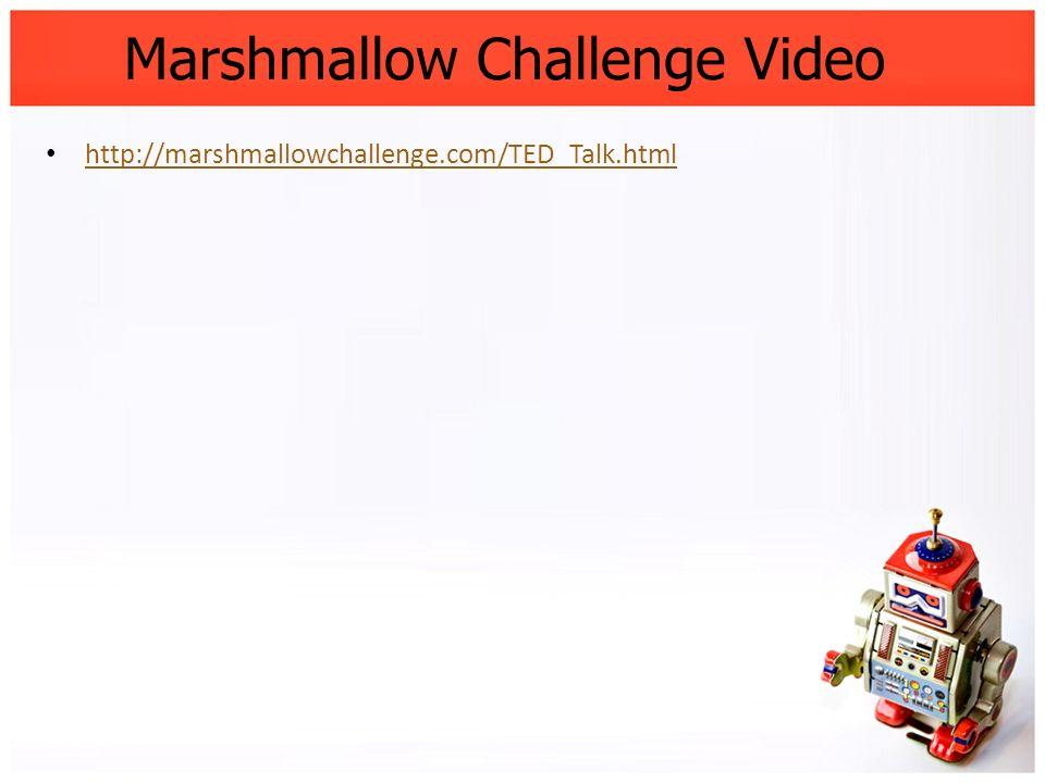 Marshmallow Challenge Video http://marshmallowchallenge.com/TED_Talk.html
