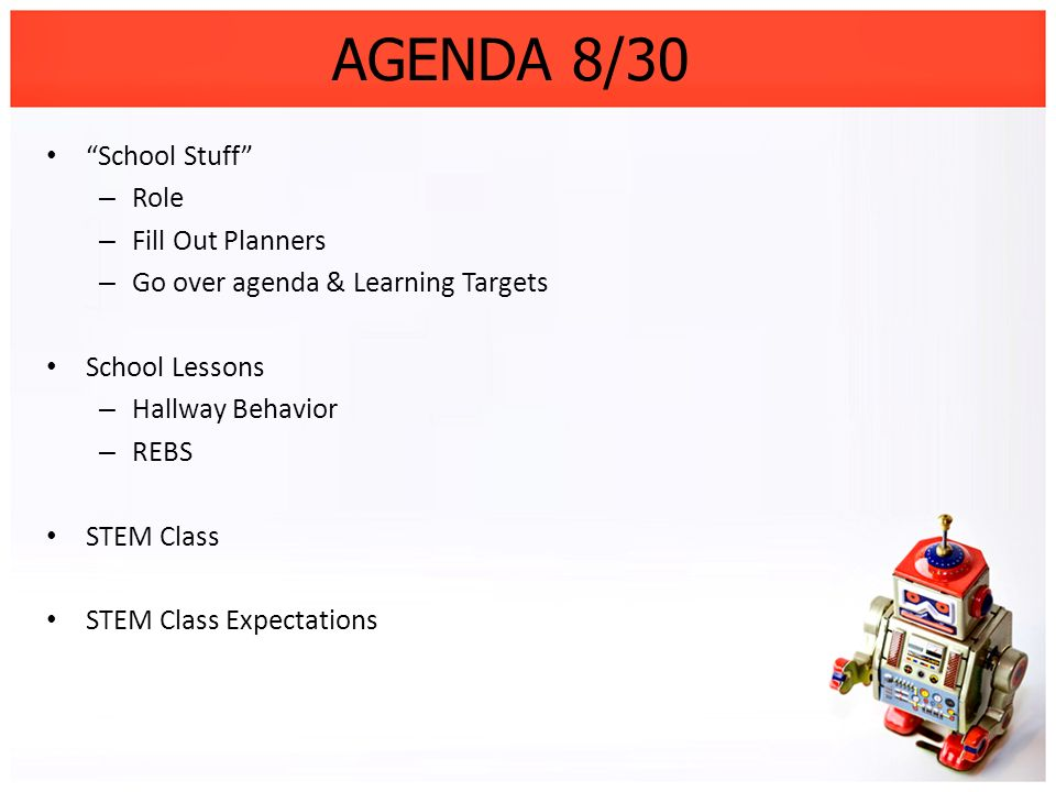 AGENDA 8/30 School Stuff – Role – Fill Out Planners – Go over agenda & Learning Targets School Lessons – Hallway Behavior – REBS STEM Class STEM Class
