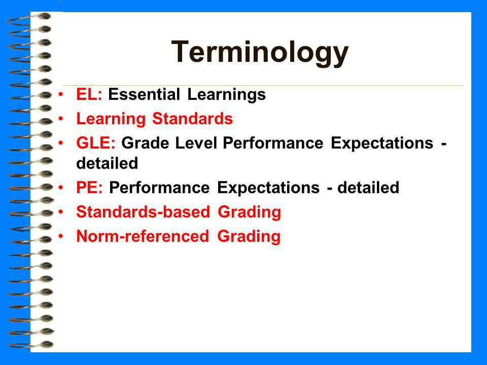 Terminology EL: Essential Learnings Learning Standards GLE: Grade Level Performance Expectations - detailed PE: Performance Expectations - detailed St