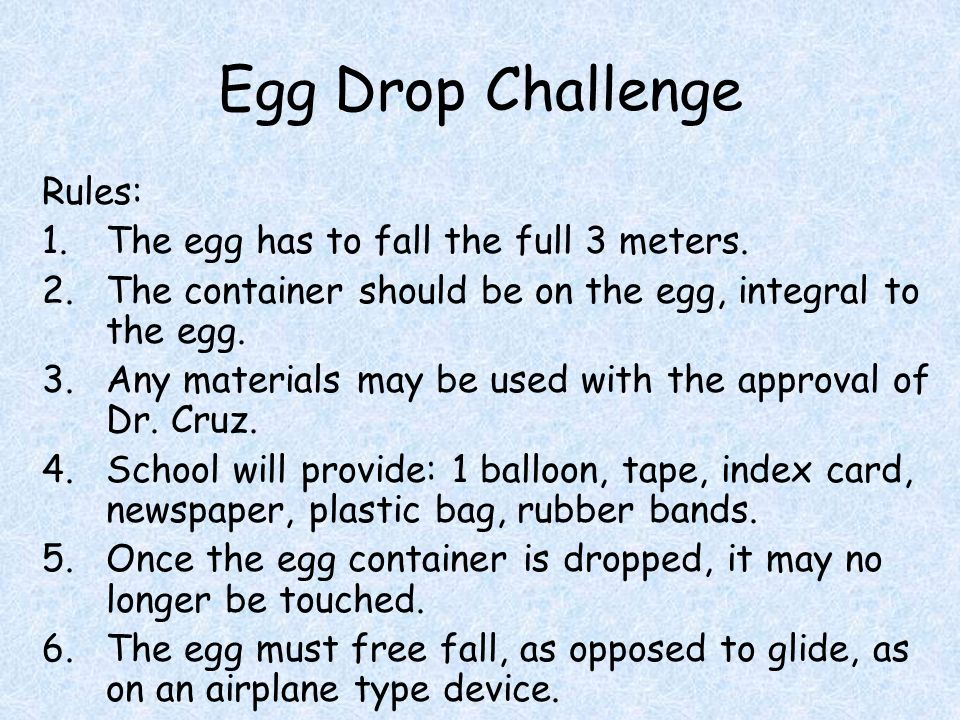 Egg Drop Challenge Rules: 1.The egg has to fall the full 3 meters.