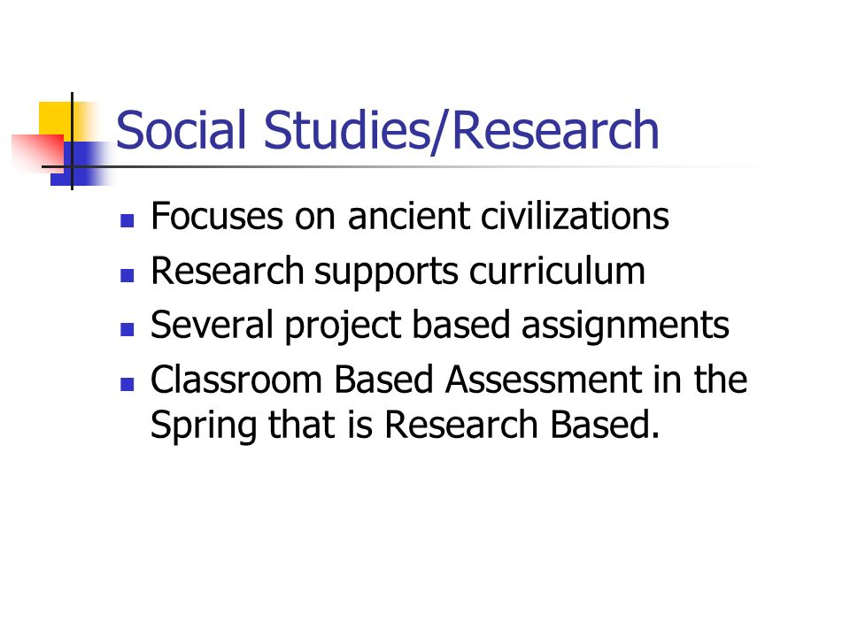 Social Studies/Research Focuses on ancient civilizations Research supports curriculum Several project based assignments Classroom Based Assessment in