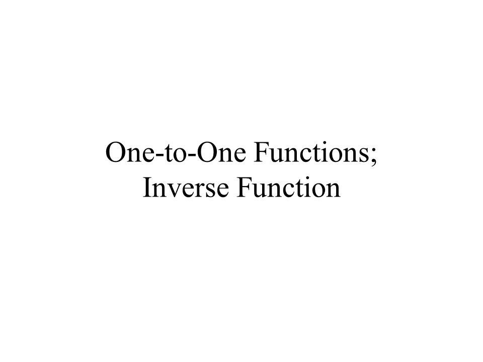 One-to-One Functions; Inverse Function