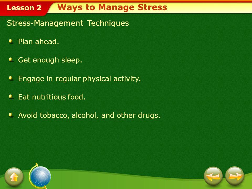 Lesson 2 Stress-Management Techniques Plan ahead.Get enough sleep.