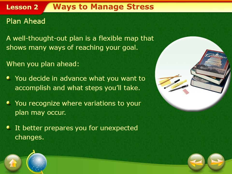 Lesson 2 Stress-Management Techniques Plan ahead. Get enough sleep. Engage in regular physical activity. Eat nutritious food. Avoid tobacco, alcohol,
