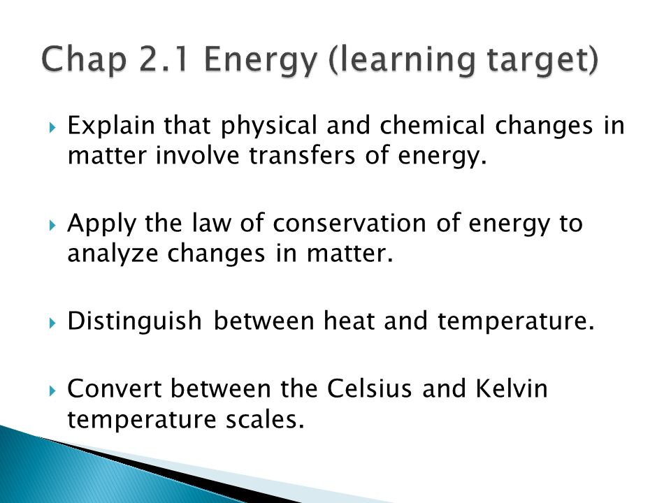 Explain that physical and chemical changes in matter involve transfers of energy. Apply the law of conservation of energy to analyze changes in matter