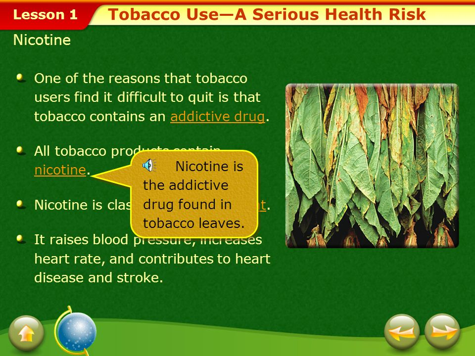 Lesson 1 Tobacco UseA Serious Health Risk Nicotine One of the reasons that tobacco users find it difficult to quit is that tobacco contains an addicti
