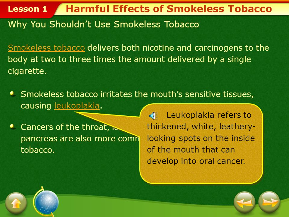 Lesson 1 Harmful Effects of Smokeless Tobacco Smokeless tobacco delivers both nicotine and carcinogens to the body at two to three times the amount de